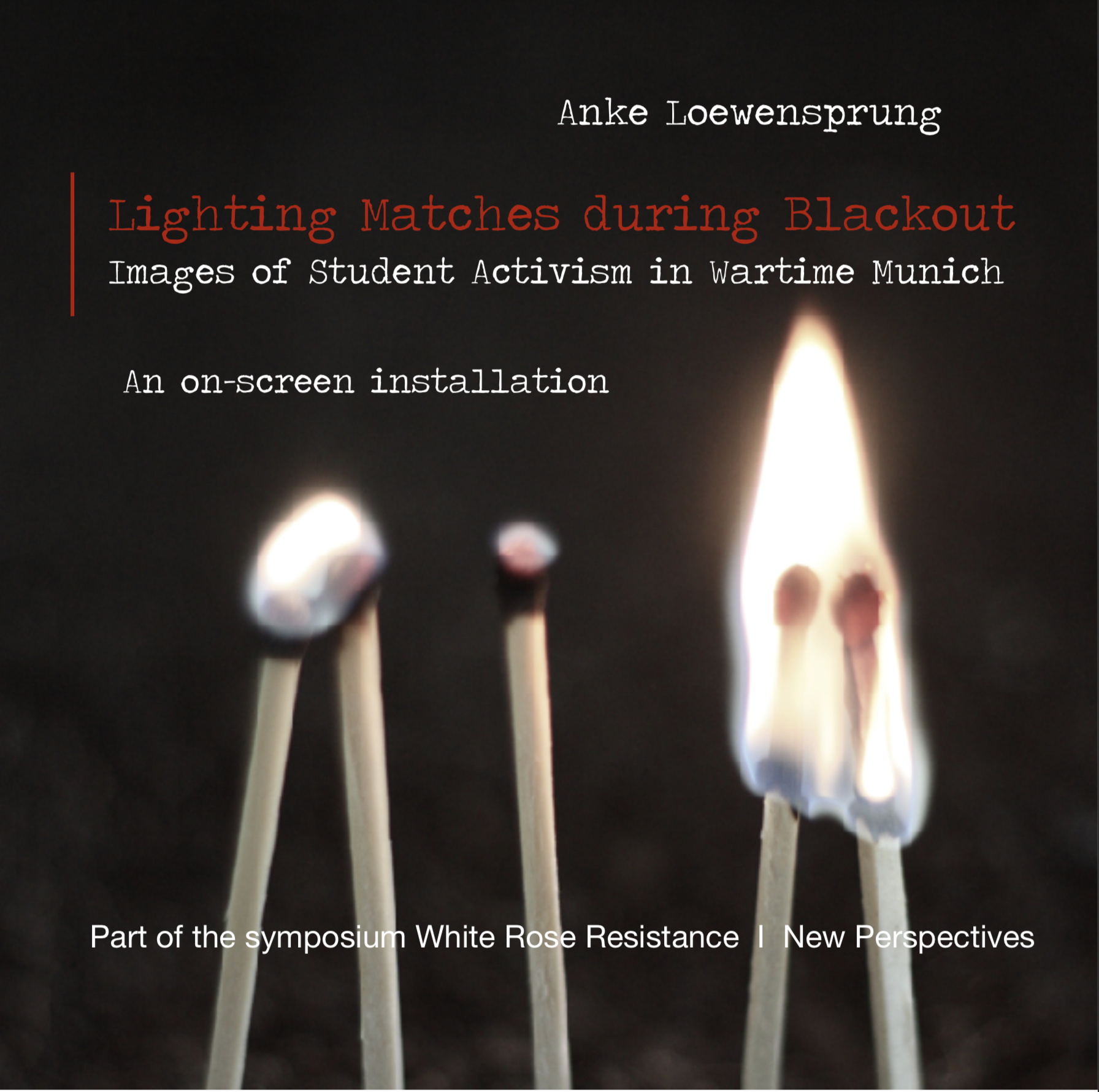 'Lighting Matches during Blackout: Student Activism in Munich 1942/1943'